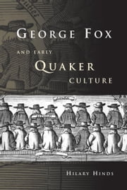 George Fox and Early Quaker Culture ebook by Hilary Hinds