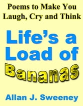 Poems to Make You Laugh, Cry and Think: Life's a Load of Bananas ebook by Allan J. Sweeney