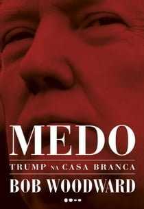 Medo: Trump na Casa Branca ebook by Bob Woodward