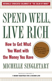 Spend Well, Live Rich (previously published as 7 Money Mantras for a Richer Life) - How to Get What You Want with the Money You Have ebook by Michelle Singletary