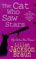 The Cat Who Saw Stars (The Cat Who… Mysteries, Book 21) - A quirky feline mystery for cat lovers everywhere ebook by Lilian Jackson Braun