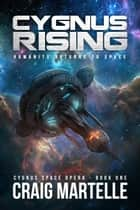 Cygnus Rising - Cygnus Space Opera ebook by Craig Martelle