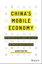 China's Mobile Economy ebook by Winston Ma,Dominic Barton,Xiaodong Lee