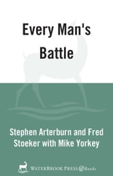 Every Man's Battle - Every Man's Guide to Winning the War on Sexual Temptation One Victory at a Time ebook by Stephen Arterburn,Fred Stoeker