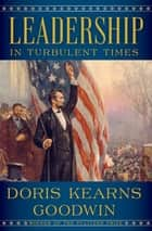 Leadership - In Turbulent Times ebook by Doris Kearns Goodwin
