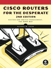 Cisco Routers for the Desperate, 2nd Edition ebook by Michael W. Lucas
