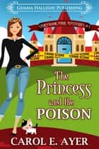 The Princess and the Poison - A Storybook Park Mystery ebook by Carol E. Ayer