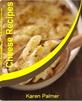Cheese Recipes - Techniques & Recipes for Mastering World-Class Cream Cheese Pound Cake, Cheeseburger Pizza, Cheesecake Pie, Red Peppers Recipes, Triple Chocolate Cheesecake and Vanilla Cheesecake ebook by Karen Palmer
