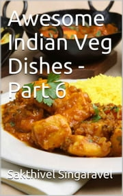 Awesome Indian Veg Dishes - Part 6 ebook by Sakthivel Singaravel