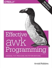 Effective awk Programming - Universal Text Processing and Pattern Matching ebook by Arnold Robbins