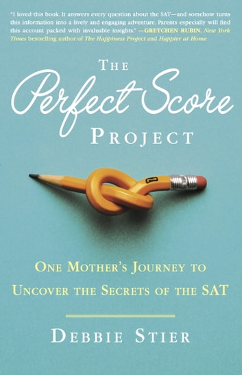 The Perfect Score Project - One Mother's Journey to Uncover the Secrets of the SAT ebook by Debbie Stier