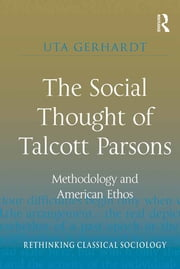 The Social Thought of Talcott Parsons - Methodology and American Ethos ebook by Uta Gerhardt