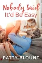 Nobody Said It'd be Easy ebook by Patty Blount