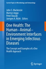 One Health: The Human-Animal-Environment Interfaces in Emerging Infectious Diseases - The Concept and Examples of a One Health Approach ebook by John S. Mackenzie,Martyn Jeggo,Peter Daszak,Jürgen A. Richt