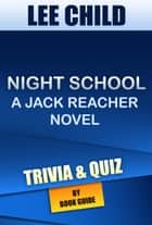 Night School: A Jack Reacher Novel By Lee Child | Trivia/Quiz ebook by Book Guide