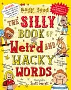 The Silly Book of Weird and Wacky Words ebook by Andy Seed