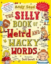 The Silly Book of Weird and Wacky Words ebook by Mr Andy Seed