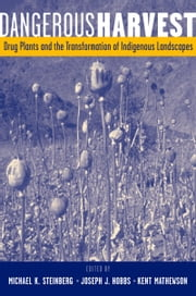 Dangerous Harvest - Drug Plants and the Transformation of Indigenous Landscapes ebook by Michael K. Steinberg,Joseph J. Hobbs,Kent Mathewson