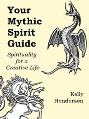Your Mythic Spirit Guide ebook by Kelly Henderson