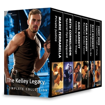The Kelley Legacy Complete Collection - Private Justice\Special Ops Bodyguard\Cowboy Under Siege\Rancher Under Cover\Missing Mother-To-Be\Captain's Call of Duty 電子書 by Marie Ferrarella,Beth Cornelison,Gail Barrett,Carla Cassidy,Elle Kennedy,Cindy Dees