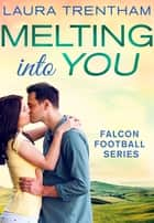 Melting Into You - Falcon Football Series ebook by Laura Trentham