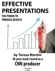 Effective Presentations - The Power to Produce Results ebook by Teresa Martini