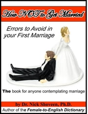 How NOT to Get Married: Errors to Avoid in your First Marriage ebook by Nick Shoveen