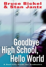 Goodbye High School, Hello World ebook by Bruce Bickel,Stan Jantz