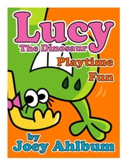 Lucy the Dinosaur: Playtime Fun ebook by Joey Ahlbum