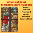 Visions of Saint Margaret Mary Alacoque audiobook by Bob Lord, Penny Lord