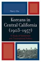 Koreans in Central California (1903-1957) ebook by Marn J. Cha