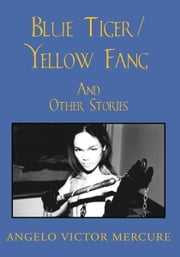 Blue Tiger/Yellow Fang ebook by Angelo Victor Mercure