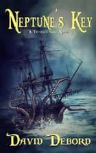 Neptune's Key- A Tattered Sails Novel ebook by David Debord