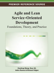 Agile and Lean Service-Oriented Development - Foundations, Theory, and Practice ebook by Xiaofeng Wang,Nour Ali,Isidro Ramos,Richard Vidgen