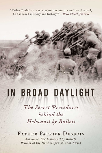 In Broad Daylight - The Secret Procedures behind the Holocaust by Bullets ebook by Father Patrick Desbois