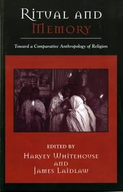 Ritual and Memory - Toward a Comparative Anthropology of Religion ebook by Harvey Whitehouse,James Laidlaw