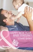 Happy New Year, Baby Fortune! (Mills & Boon Cherish) (The Fortunes of Texas: Welcome to Horseback Hollow, Book 1) eBook by Leanne Banks