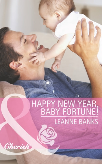 Happy New Year, Baby Fortune! (Mills & Boon Cherish) (The Fortunes of Texas: Welcome to Horseback Hollow, Book 1) 電子書 by Leanne Banks