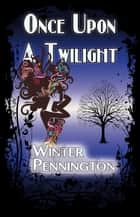 Once Upon a Twilight ebook by Winter Pennington