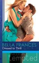Dressed to Thrill (Mills & Boon Modern Tempted) ebook by Bella Frances