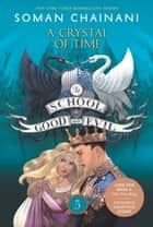 The School for Good and Evil #5: A Crystal of Time ebook by Soman Chainani