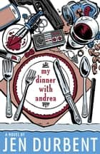 My Dinner with Andrea ebook by Jen Durbent