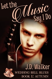 Let the Music Say I Do ebook by J.D. Walker
