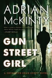 Gun Street Girl - A Detective Sean Duffy Novel ebook by Adrian McKinty
