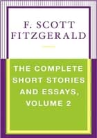 The Complete Short Stories and Essays, Volume 2 ebook by F. Scott Fitzgerald