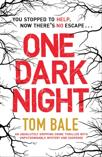 One Dark Night - An absolutely gripping crime thriller with unputdownable mystery and suspense ebook by Tom Bale