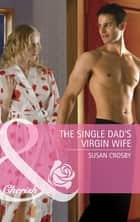 The Single Dad's Virgin Wife (Mills & Boon Cherish) ebook by Susan Crosby