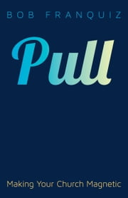 Pull - Making Your Church Magnetic ebook by Bob Franquiz
