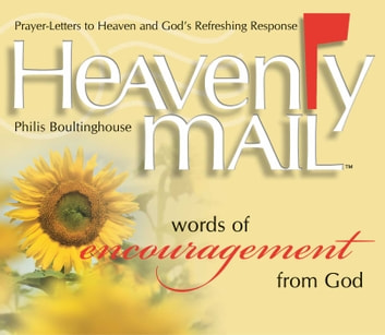 Heavenly Mail/Words/Encouragment - Prayers Letters to Heaven and God's Refreshing Response ebook by Philis Boultinghouse