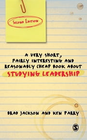 A Very Short Fairly Interesting and Reasonably Cheap Book About Studying Leadership ebook by Brad Jackson,Mr Ken Parry